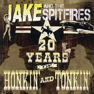 Jake And The Spitfires - 20 Years Of Honkin' And Tonkin'