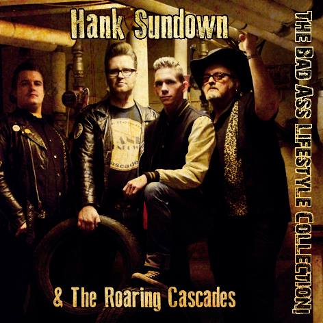Hank Sundown and The Roaring Cascades - The Bad Ass Lifestyle Collection